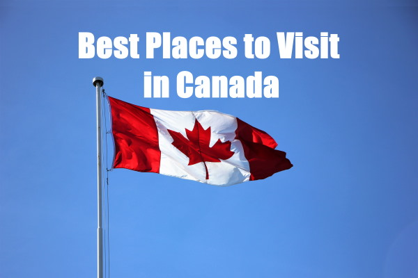 Best Places to Visit in Canada [With Photos]